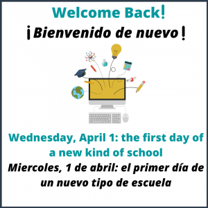 We've missed you! Wednesday, April 1 will function as our first day of a new kind of school